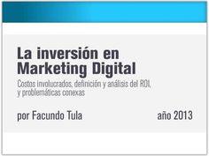 cmo-pensar-el-roi-en-el-marketing-digital by Facundo Daniel Tula via Slideshare