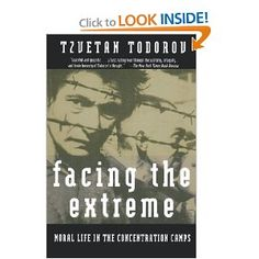 Facing the Extreme: Moral Life in the Concentration Camps by Tzvetan Todorov