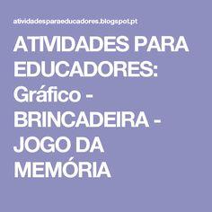 ATIVIDADES PARA EDUCADORES: Gráfico - BRINCADEIRA - JOGO DA MEMÓRIA