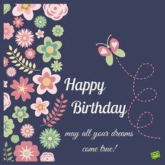 Happy Birthday. May all your dreams come true.
