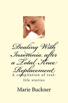 My New Book..Dealing With Insomnia After a Total Knee Replacement - Large Print by Marie Buckner, http://www.amazon.com/dp/B008UZYWZ6/ref=cm_sw_r_pi_dp_Rs.iqb19VHGW3