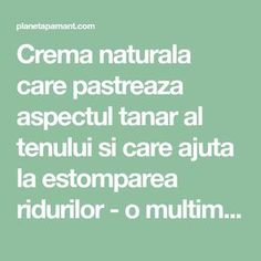 Crema naturala care pastreaza aspectul tanar al tenului si care ajuta la estomparea ridurilor - o multime de femei deja o folosesc Math Equations, How To Make, Life, Teas, Baby, Medicine, Tees, Cup Of Tea, Newborn Babies