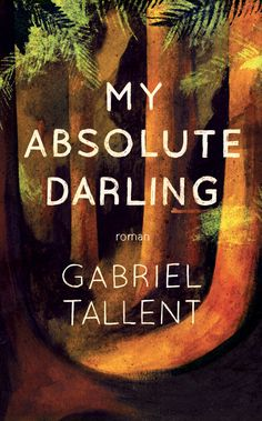My Absolute Darling by Gabriel Tallent. A brilliant and immersive, all-consuming read about one fourteen-year-old girl's heart-stopping fight for her own soul. Gabriel, Harper Lee, Good Books, Books To Read, My Books, Sunday Readings, Thriller Books, Lectures, Book Recommendations