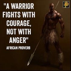 A warrior fights with courage, not with anger. African Quotes, Quotes To Live By, Life Quotes, Qoutes, Black History Quotes, Motivational Quotes, Inspirational Quotes, Positive Quotes, African Proverb