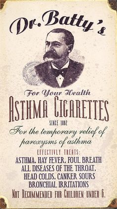 Is your seven-year old having difficulties breathing? Not a problem, simply have him inhale large quantities of hot ash and tar into his lungs, and it should clear right up.