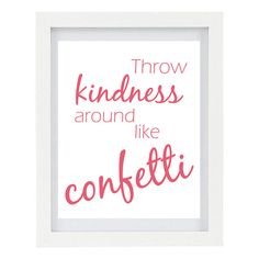 Throw kindness around like confetti, a gorgeous quote to inspire you to sprinkle kindness wherever you go :D This print is customizable, the