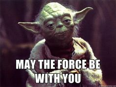 Yoda -  MAY THE FORCE BE WITH YOU