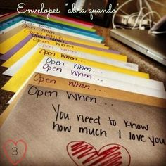 envelopes - what a great idea. Write letters to loved ones  - Open when...you need to know how much I love you