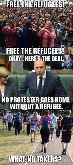 Free the Refugees! Ok-... No Protester goes home without a refugee!!  What ?!? No takers?