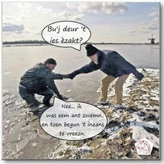you went through the ice? Nope I was just swimming when it suddenly started freezing. Funny Sports Quotes, Sports Humor, Punny Puns, Dont Forget To Smile, Dutch Quotes, Laugh Out Loud, Funny Photos, Funny Texts, I Laughed