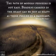 """Modern Pioneers"" by Dallin H. Oaks. October 1989 General Conference. #MormonWomenStand #Pioneers #RealFaith #SundayClassics www.mormonwomenstand.com 7/20/2014"