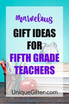 You can shower  your child's 5th grade teacher with gifts throughout the year - there's start of the school year gifts, teacher appreciation week gifts, Christmas gifts and finally a huge teacher thank you gift for the end of the school year.