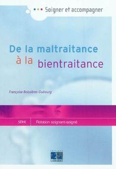 Amazon.fr - De la maltraitance à la bientraitance - Françoise Boissières-Dubourg, Jacques Faucher - Livres