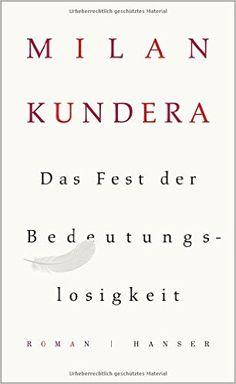 Das Fest der Bedeutungslosigkeit: Roman: Amazon.de: Milan Kundera, Uli Aumüller: Bücher