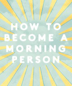 How To Become A Morning Person - Tips for Waking Early Morning Person, Good Morning, Morning Light, Getting Up Early, Things To Know, Wise Words, Feel Good, Helpful Hints, Growing Up