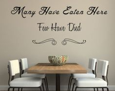 Check out Many Have Eaten Here Few Have Died Vinyl Wall Decal, Inspirational Wall Quote, Vinyl Wall Art, Humorous Quotes, Humorous Kitchen Decal on inspirationwallsigns Inspirational Wall Quotes, Vinyl Wall Quotes, Vinyl Wall Decals, Motivational Quotes, Wall Stickers Dining Room, Dining Room Wall Decor, Room Decor, Vinyl Flooring Kitchen, Kitchen Wall Decals