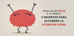 Cómo hacer feliz a tu mente: 5 secretos para alcanzar la atención plena