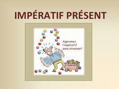 IMPÉRATIF PRÉSENT  Apprenez  l'impératif  sans stresser!