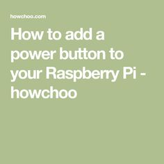 How to add a power button to your Raspberry Pi - howchoo