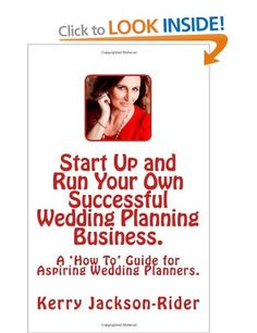 """""""Start Up and Run Your Own Successful Wedding Planning Business"""": A 'How To' Guide for Aspiring Wedding Planners.: Amazon.co.uk: Kerry Jackson-Rider: Books"""