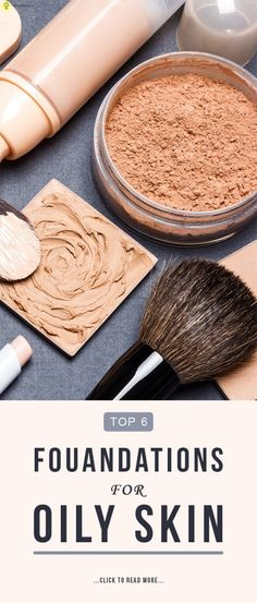 Top 6 Foundations For Oily Skin