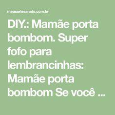 DIY.: Mamãe porta bombom. Super fofo para lembrancinhas: Mamãe porta bombom Se você gostou clique no Joínha e inscreva-se no canal!! :) MOLDES E INFORMAÇÕES: BLOG: ... FACEBOOK: ... INSTAGRAM: ...