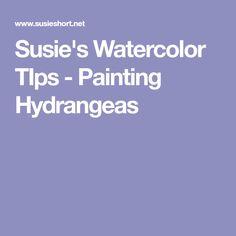 Susie's Watercolor TIps - Painting Hydrangeas