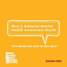 May is National Mental Health Awareness Month! Remember: It's never too late to get help. Call 1-800-656-HOPE or visit online.rainn.org