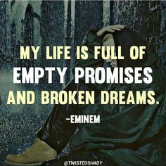Eminem • My life is full of empty promises and broken dreams.