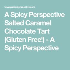A Spicy Perspective Salted Caramel Chocolate Tart (Gluten Free!) - A Spicy Perspective