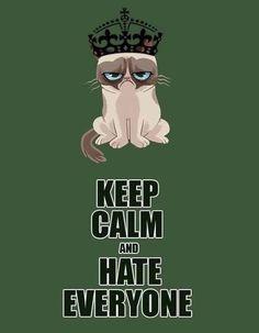 Keep calm and hate everyone... Grumpy Cat