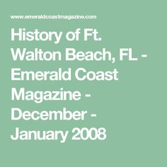 History of Ft. Fort Walton Beach, Parks And Recreation, The Locals, Places To See, Things To Do, Emerald, December, Coast, Florida