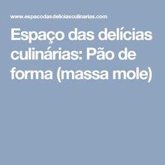 Espaço das delícias culinárias: Pão de forma (massa mole)