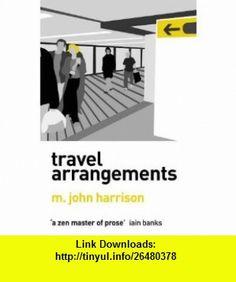 Travel Arrangements (9780006546030) M.John Harrison , ISBN-10: 000654603X  , ISBN-13: 978-0006546030 ,  , tutorials , pdf , ebook , torrent , downloads , rapidshare , filesonic , hotfile , megaupload , fileserve