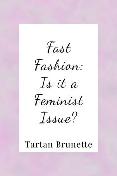 explore how fast fashion is a feminist issue.