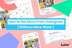 How to Get More From Instagram (Without More Work!) - Later Blog