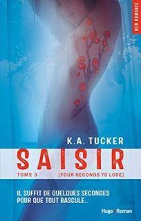 Lire c'est refuser de mourir: Ten tiny breaths tome 3 : saisir de K.A Tucker
