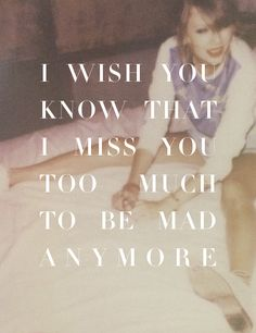 I do, I miss you way too much and ive tried telling you but you just don't care