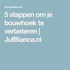 5 stappen om je bouwhoek te verbeteren | JufBianca.nl