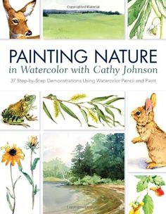 Painting Nature in Watercolor with Cathy Johnson: 37 Step-by-Step Demonstrations Using Watercolor Pencil and Paint by Cathy Johnson,http://www.amazon.com/dp/1440328838/ref=cm_sw_r_pi_dp_lcSktb06688D4XJH