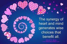 The synergy of heart and mind generates wise choices that benefit all.-Harold W. Becker #UnconditionalLove