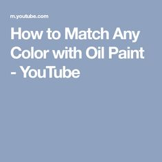 How to Match Any Color with Oil Paint - YouTube