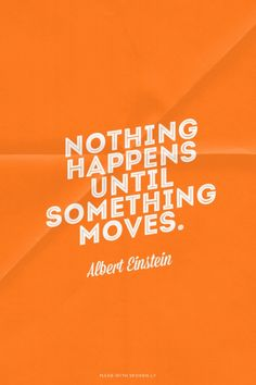 Nothing happens until something moves. - Albert Einstein | Neon...  #powerful…