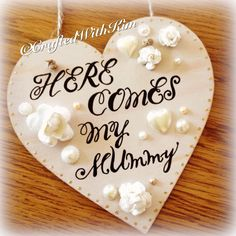 #weddingheart #weddingplaque #herecomesmymummy here comes my mummy #distressed #flowergirl #vintage #handwritten #calligrAphy  Www.facebook.com/CraftedWithKim