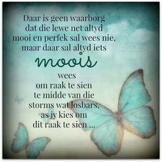 Sien die mooi raak in die lewe. Prayer Verses, Bible Verses Quotes, Afrikaanse Quotes, Inspirational Qoutes, Motivational, Bible Truth, Writing A Book, True Quotes, Wise Words