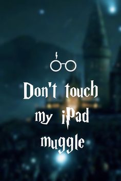 Don't touch my iPad muggle WALLPAPER #HarryPotter