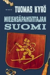 Tuomas Kyrö: Mielensäpahoittajan Suomi