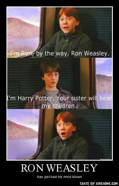 """Ron:""""Oh thats fine, just let me know when the know-it-all w/ bushy hair shows up,she's my future baby mama."""""""