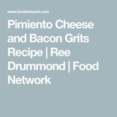 Pimiento Cheese and Bacon Grits Recipe | Ree Drummond | Food Network