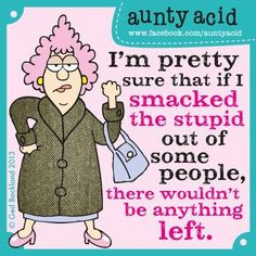 Today on Aunty Acid - Comics by Ged Backland Funny Cartoons, Funny Jokes, Hilarious, Auntie Quotes, Aunt Acid, Senior Humor, Acid Rock, Clever Quotes, Funny Laugh